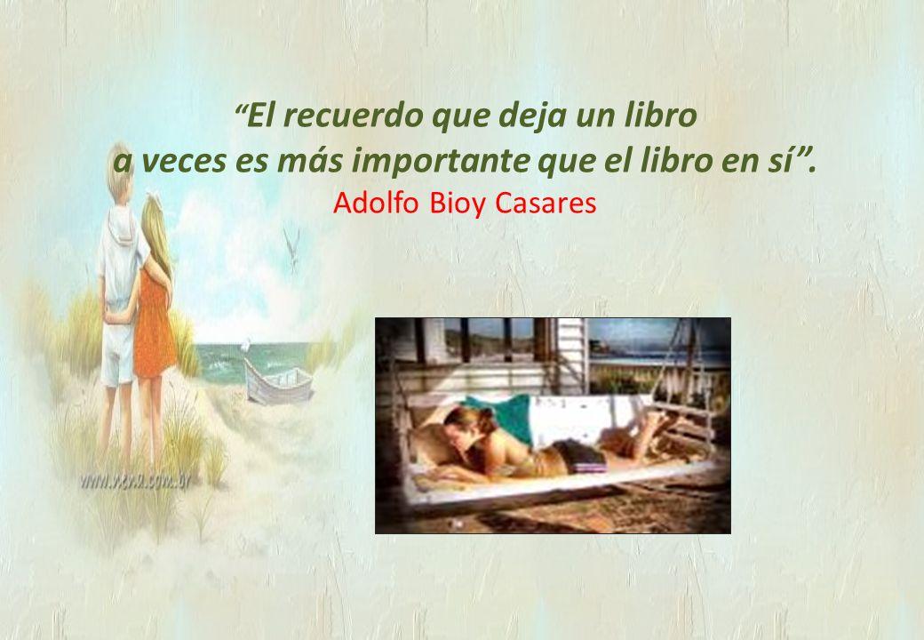 El recuerdo que deja un libro a veces es más importante que el libro en sí. Adolfo Bioy Casares