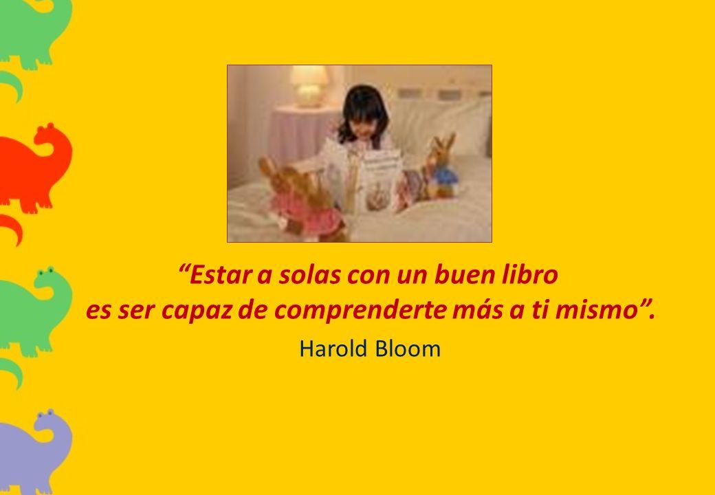 Estar a solas con un buen libro es ser capaz de comprenderte más a ti mismo. Harold Bloom