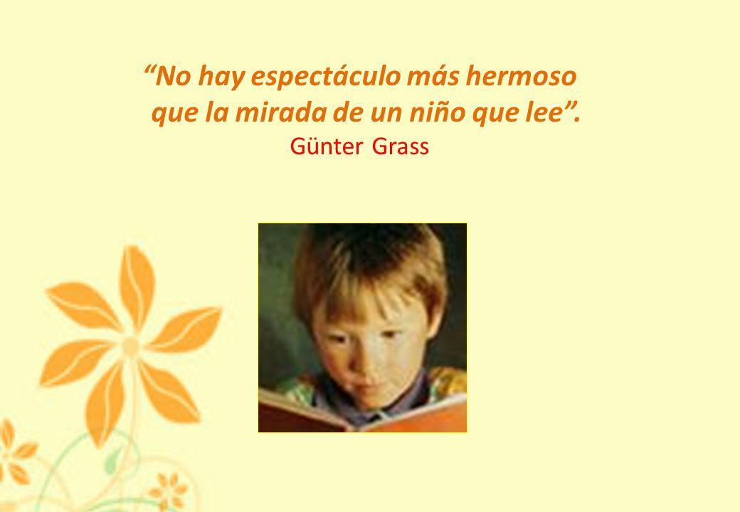 No hay espectáculo más hermoso que la mirada de un niño que lee. Günter Grass