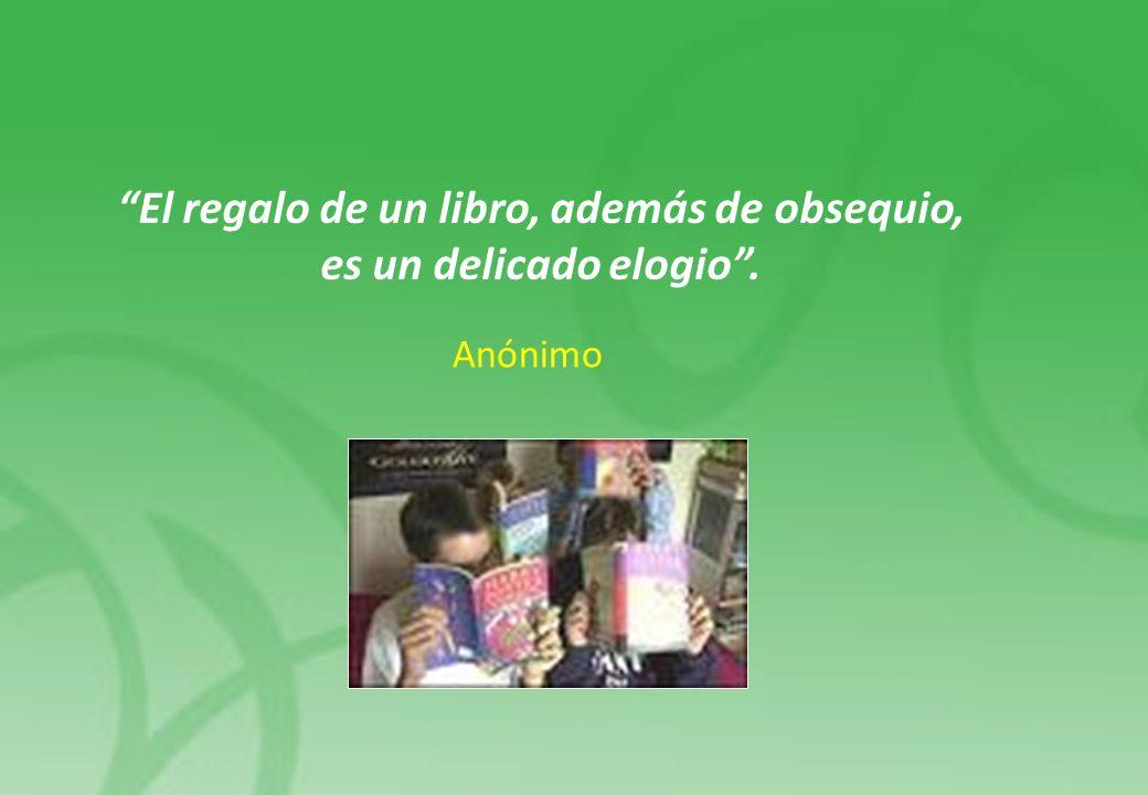 El regalo de un libro, además de obsequio, es un delicado elogio. Anónimo