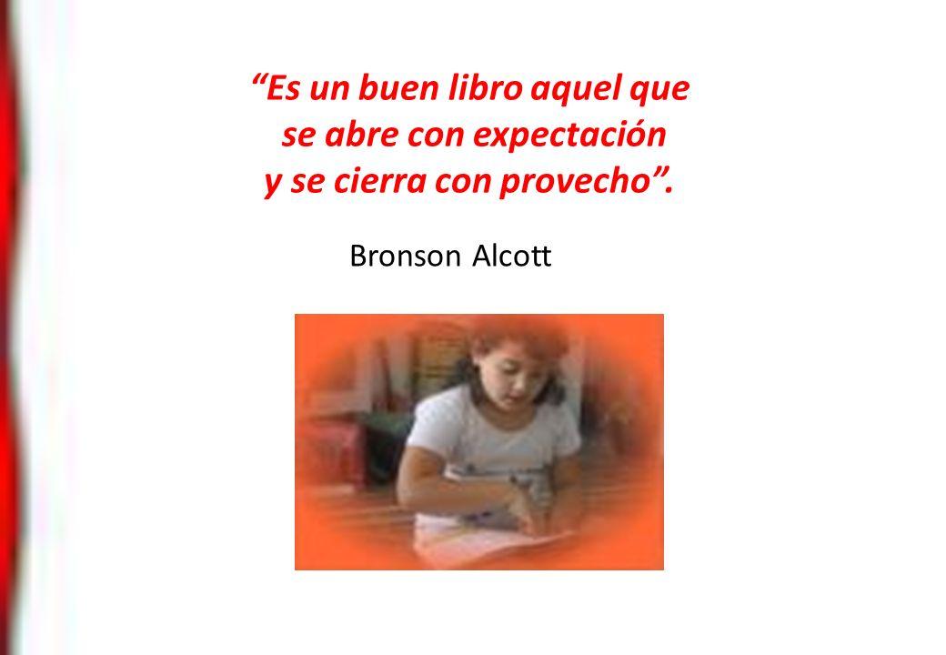 Es un buen libro aquel que se abre con expectación y se cierra con provecho. Bronson Alcott
