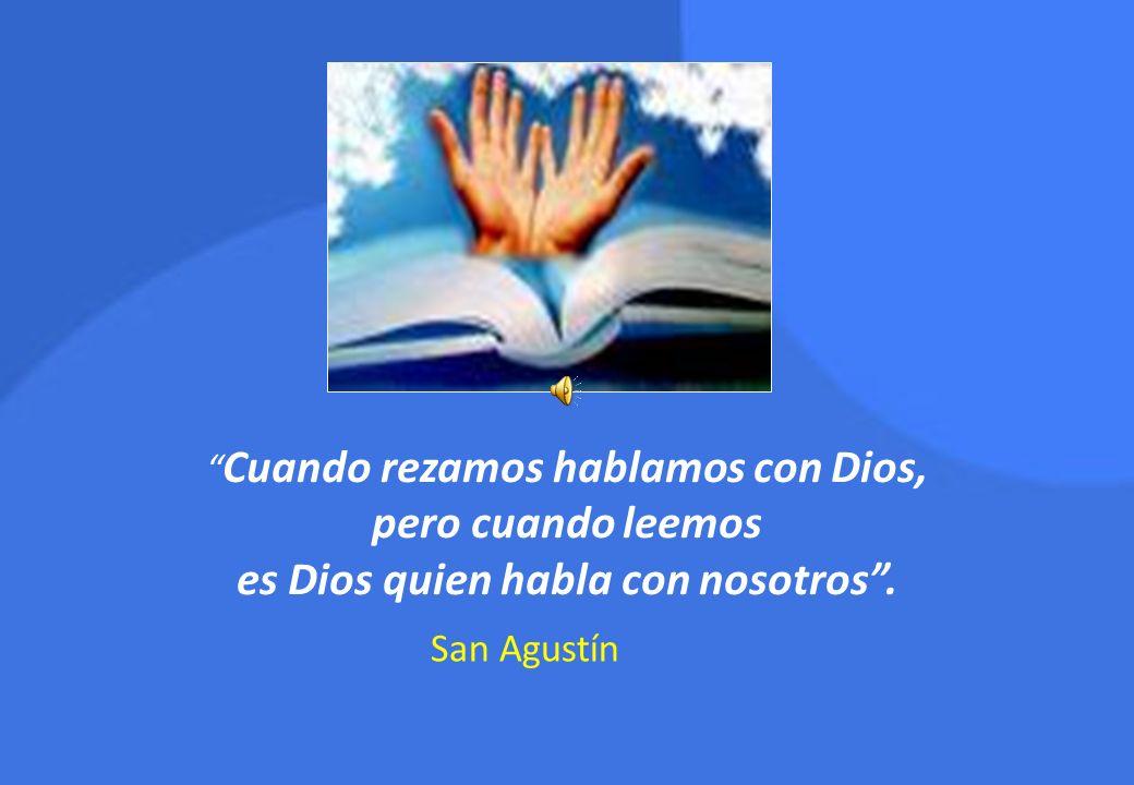 Cuando rezamos hablamos con Dios, pero cuando leemos es Dios quien habla con nosotros. San Agustín