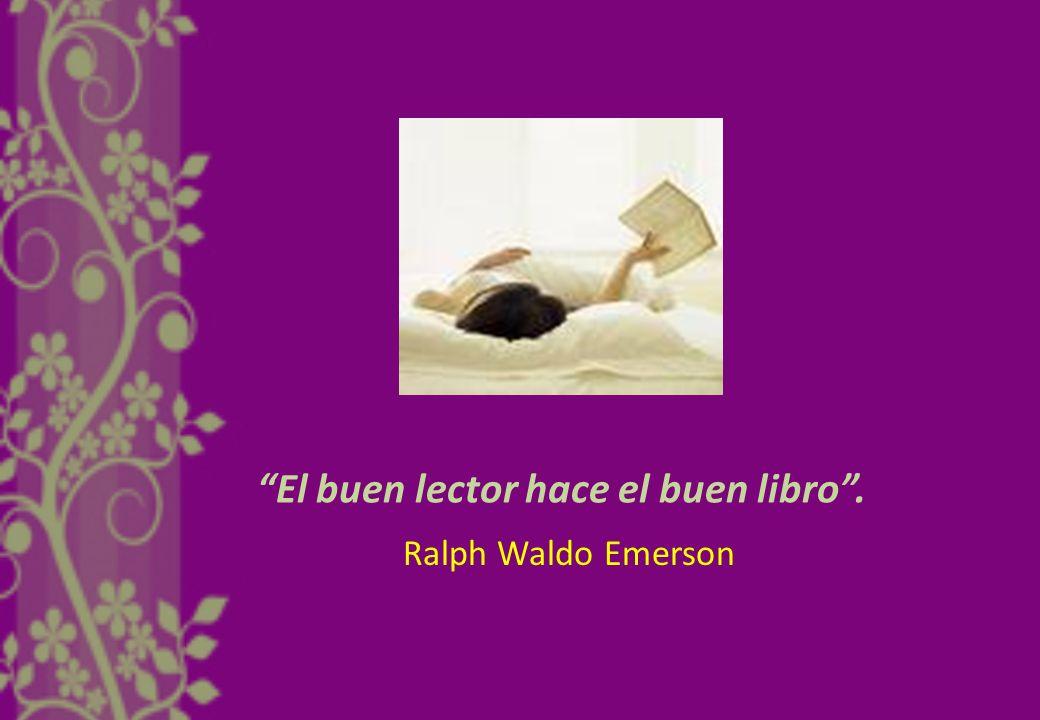 El buen lector hace el buen libro. Ralph Waldo Emerson