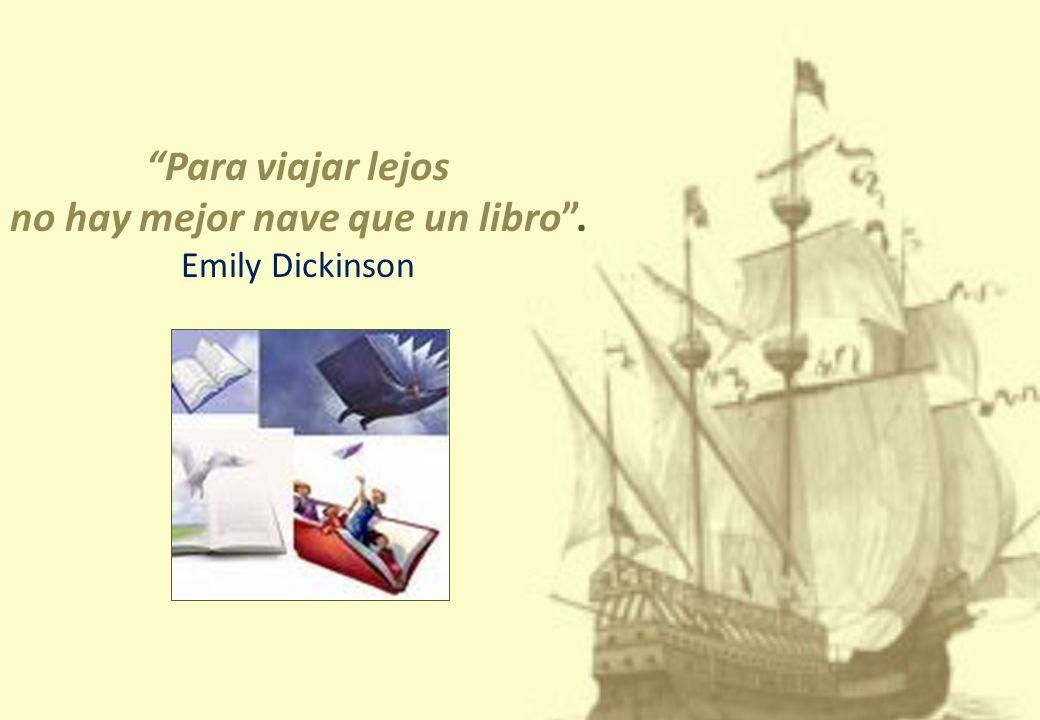 Para viajar lejos no hay mejor nave que un libro. Emily Dickinson