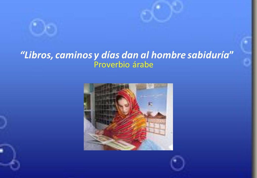 Libros, caminos y días dan al hombre sabiduría Proverbio árabe
