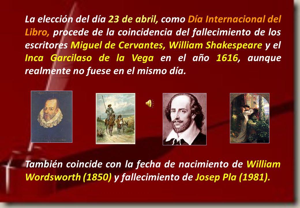 La elección del día 23 de abril, como Día Internacional del Libro, procede de la coincidencia del fallecimiento de los escritores Miguel de Cervantes,