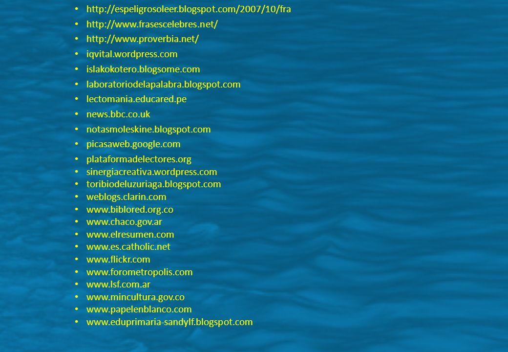 http://espeligrosoleer.blogspot.com/2007/10/fra http://www.frasescelebres.net/ http://www.proverbia.net/ iqvital.wordpress.com islakokotero.blogsome.c