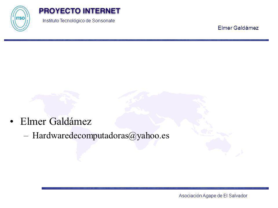 Instituto Tecnológico de Sonsonate Elmer Galdámez Asociación Agape de El Salvador Elmer Galdámez –Hardwaredecomputadoras@yahoo.es