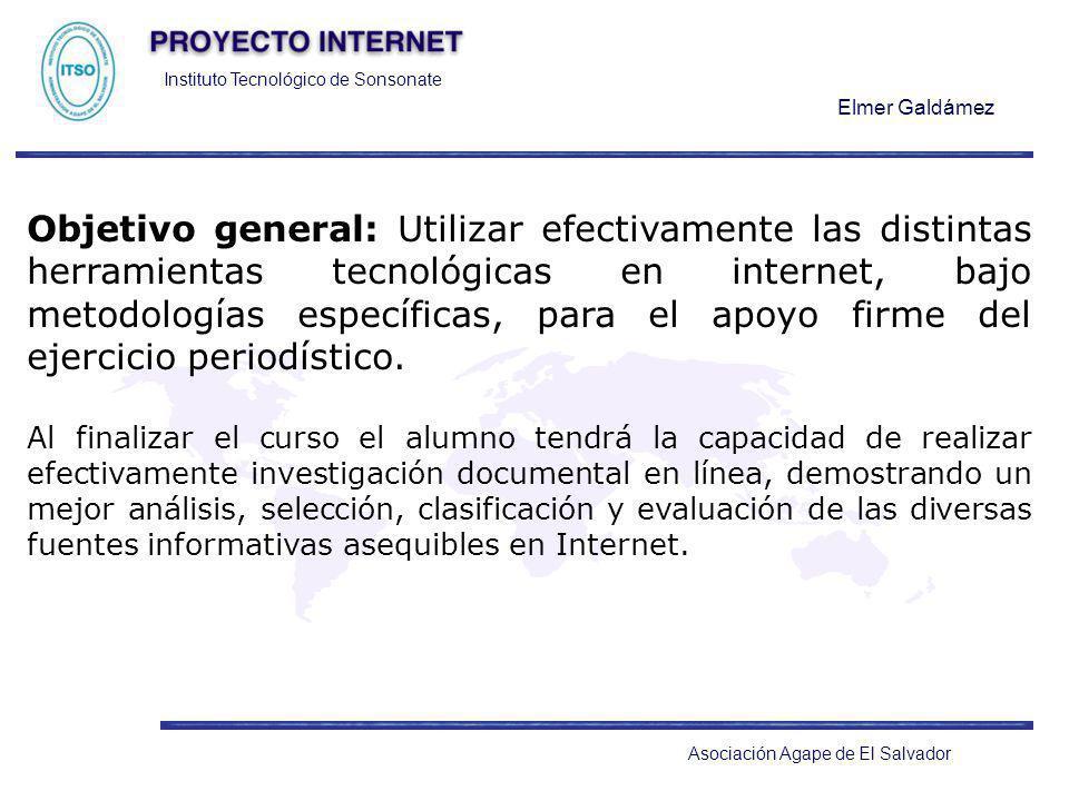 Instituto Tecnológico de Sonsonate Elmer Galdámez Asociación Agape de El Salvador Objetivo general: Utilizar efectivamente las distintas herramientas