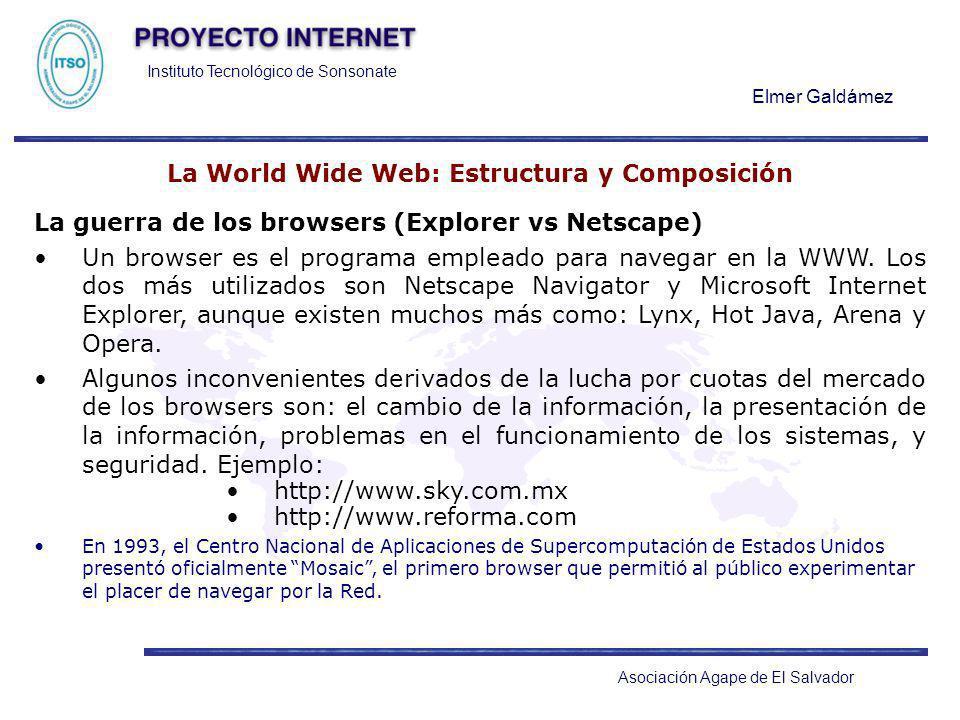 Instituto Tecnológico de Sonsonate Elmer Galdámez Asociación Agape de El Salvador La World Wide Web: Estructura y Composición La guerra de los browser