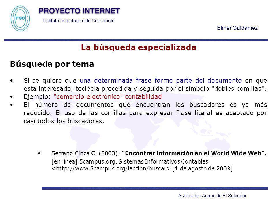 Instituto Tecnológico de Sonsonate Elmer Galdámez Asociación Agape de El Salvador La búsqueda especializada Búsqueda por tema Si se quiere que una det