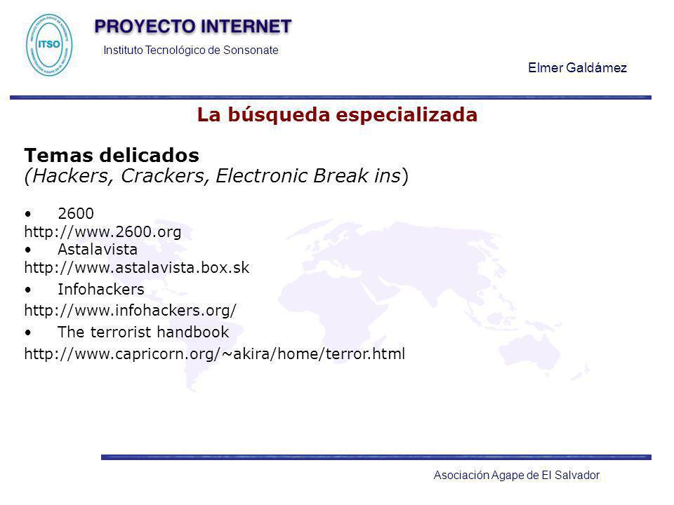 Instituto Tecnológico de Sonsonate Elmer Galdámez Asociación Agape de El Salvador La búsqueda especializada Temas delicados (Hackers, Crackers, Electr