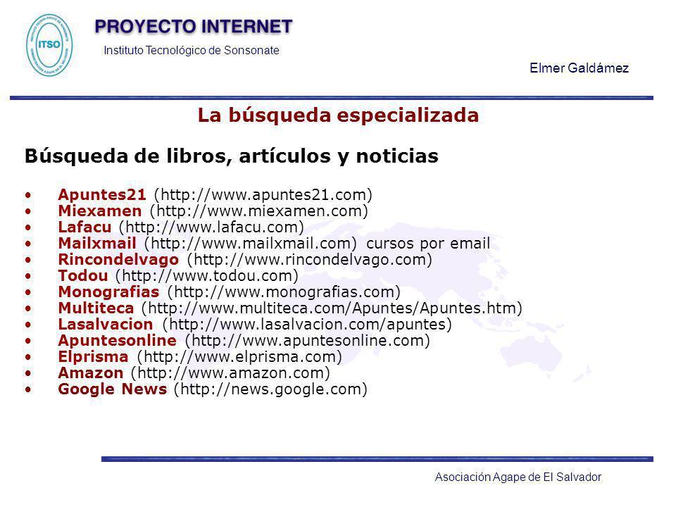Instituto Tecnológico de Sonsonate Elmer Galdámez Asociación Agape de El Salvador La búsqueda especializada Búsqueda de libros, artículos y noticias A