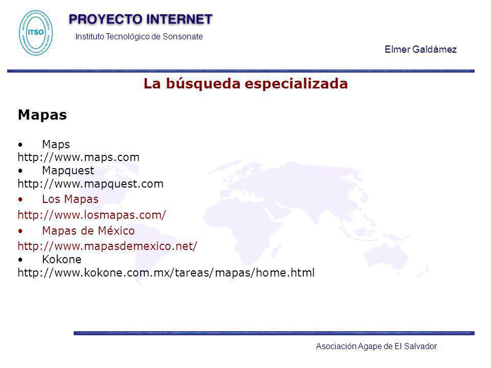 Instituto Tecnológico de Sonsonate Elmer Galdámez Asociación Agape de El Salvador La búsqueda especializada Mapas Maps http://www.maps.com Mapquest ht