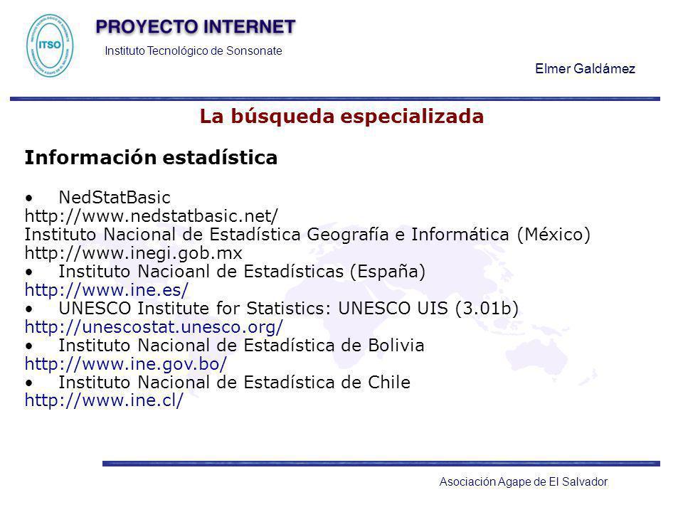 Instituto Tecnológico de Sonsonate Elmer Galdámez Asociación Agape de El Salvador La búsqueda especializada Información estadística NedStatBasic http: