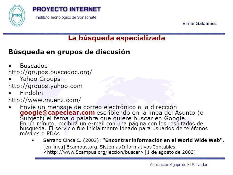 Instituto Tecnológico de Sonsonate Elmer Galdámez Asociación Agape de El Salvador La búsqueda especializada Búsqueda en grupos de discusión Buscadoc h