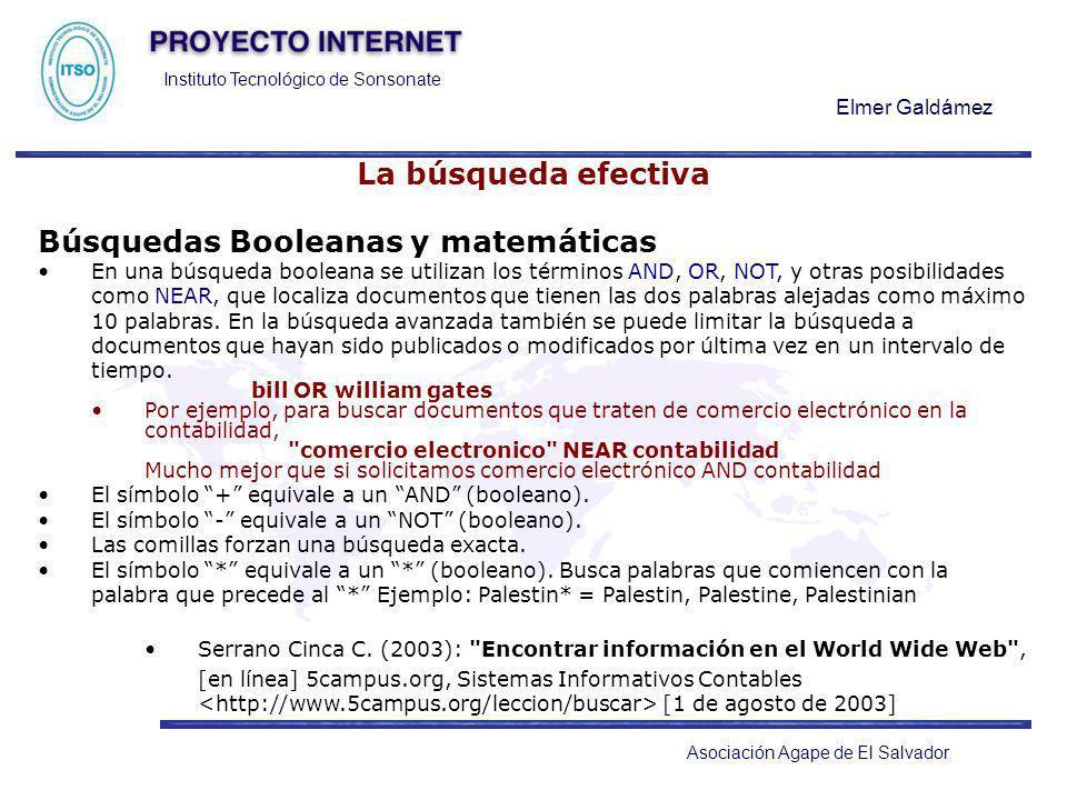 Instituto Tecnológico de Sonsonate Elmer Galdámez Asociación Agape de El Salvador La búsqueda efectiva Búsquedas Booleanas y matemáticas En una búsque