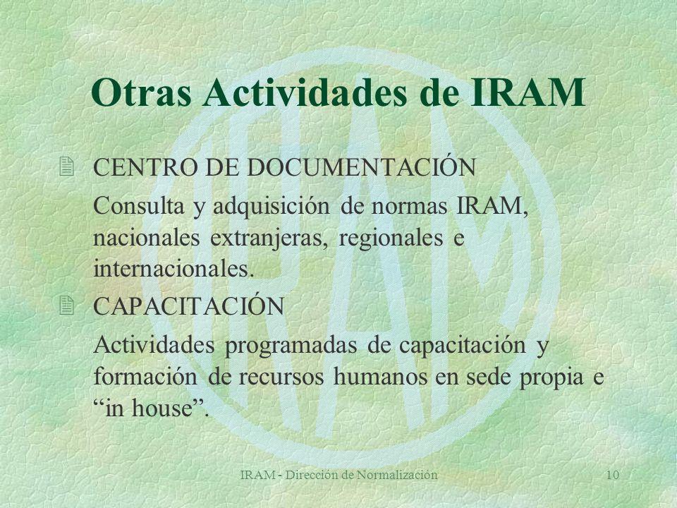 IRAM - Dirección de Normalización10 Otras Actividades de IRAM 2CENTRO DE DOCUMENTACIÓN Consulta y adquisición de normas IRAM, nacionales extranjeras, regionales e internacionales.