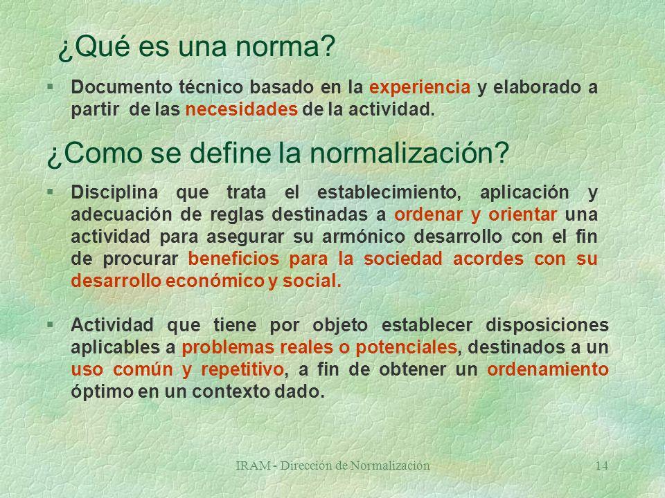 IRAM - Dirección de Normalización14 ¿Qué es una norma.