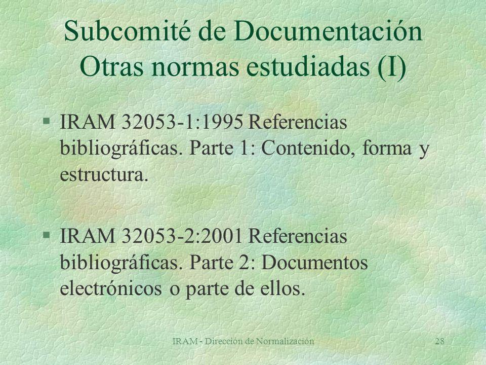 IRAM - Dirección de Normalización28 Subcomité de Documentación Otras normas estudiadas (I) §IRAM 32053-1:1995 Referencias bibliográficas.
