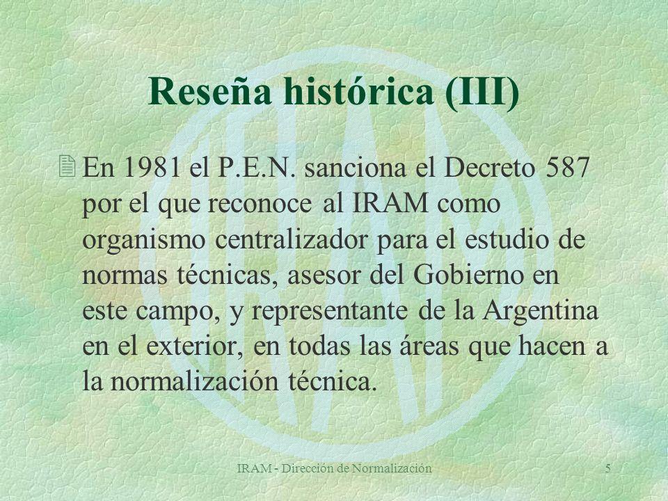 IRAM - Dirección de Normalización5 Reseña histórica (III) 2En 1981 el P.E.N.