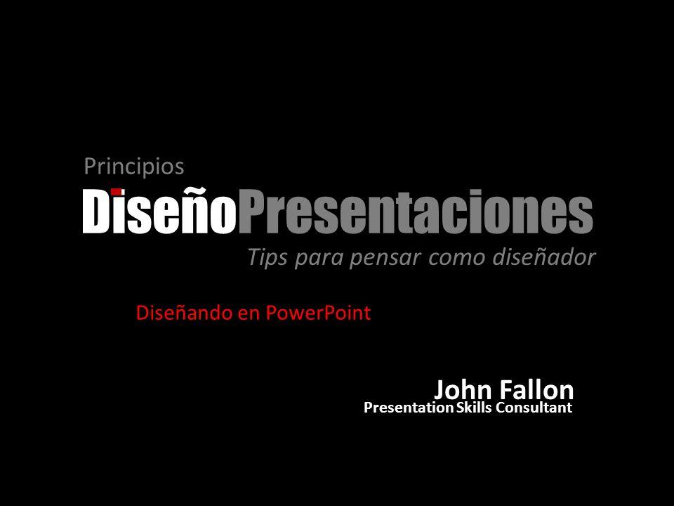 DiseñoPresentaciones Principios Tips para pensar como diseñador John Fallon Presentation Skills Consultant Diseñando en PowerPoint