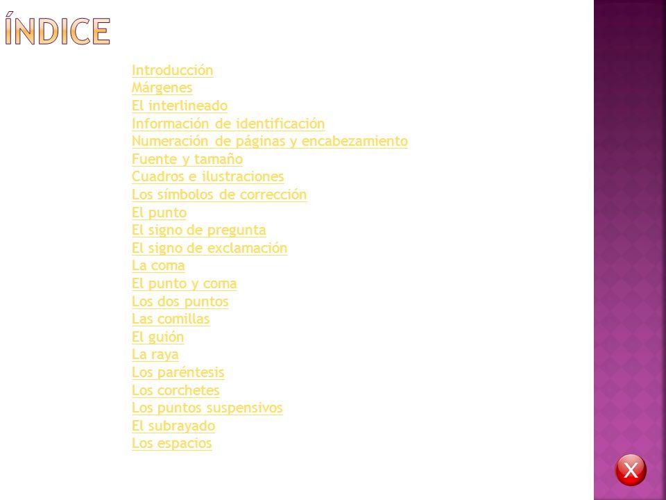 Introducción Márgenes El interlineado Información de identificación Numeración de páginas y encabezamiento Fuente y tamaño Cuadros e ilustraciones Los