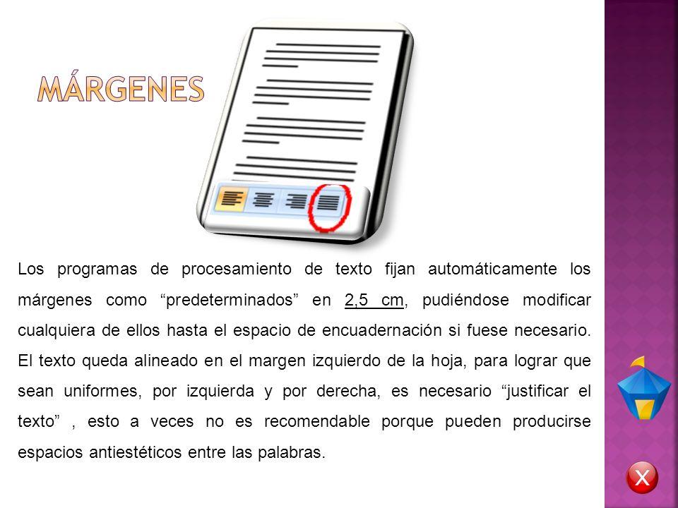 Los programas de procesamiento de texto fijan automáticamente los márgenes como predeterminados en 2,5 cm, pudiéndose modificar cualquiera de ellos ha