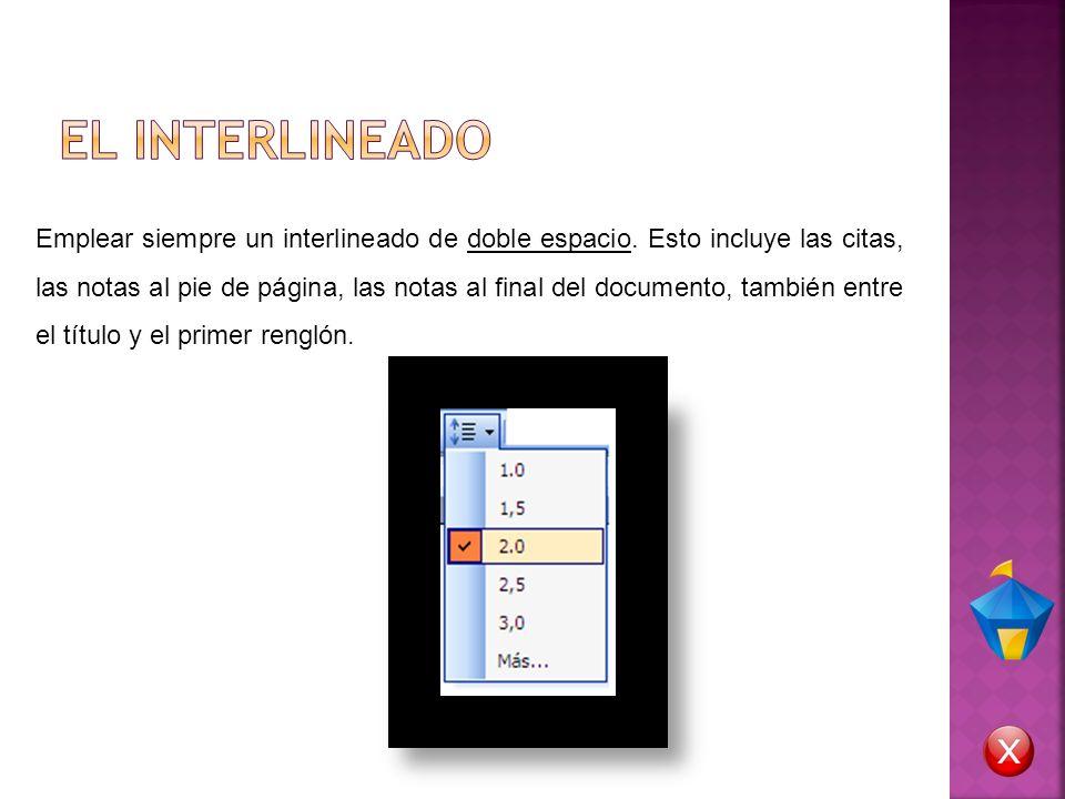 Emplear siempre un interlineado de doble espacio. Esto incluye las citas, las notas al pie de página, las notas al final del documento, también entre