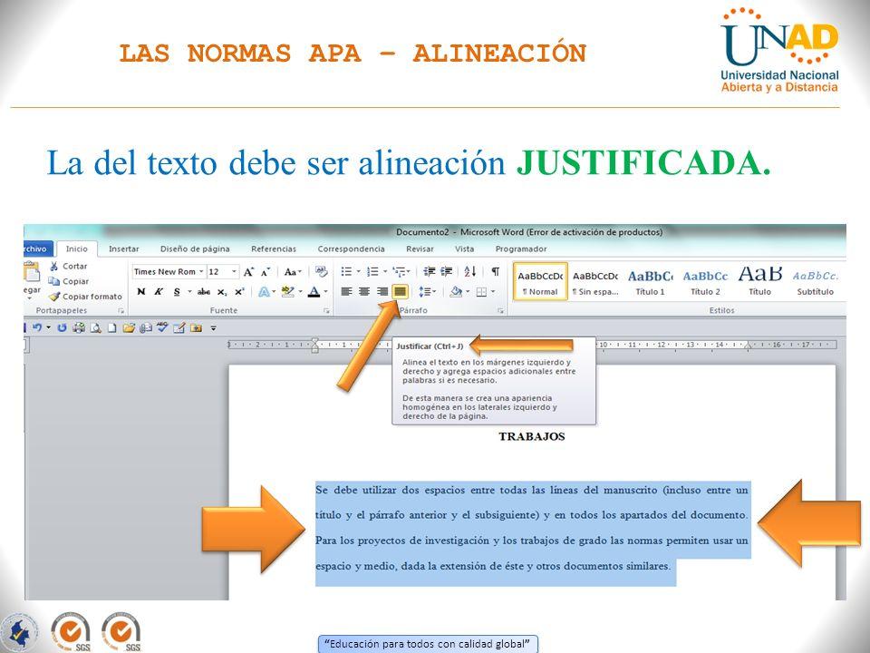 Educación para todos con calidad global LAS NORMAS APA – ALINEACIÓN La del texto debe ser alineación JUSTIFICADA.