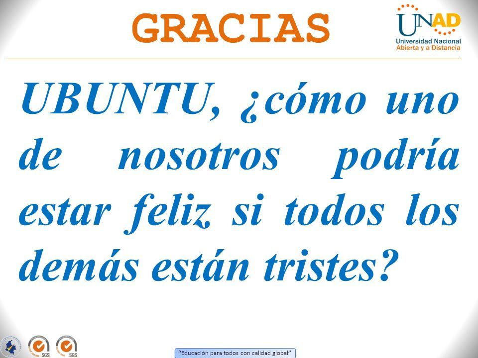 Educación para todos con calidad global UBUNTU, ¿cómo uno de nosotros podría estar feliz si todos los demás están tristes? GRACIAS