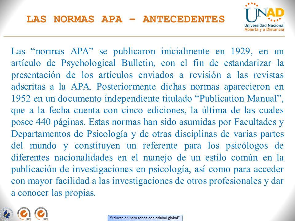Educación para todos con calidad global Las normas APA se publicaron inicialmente en 1929, en un artículo de Psychological Bulletin, con el fin de est
