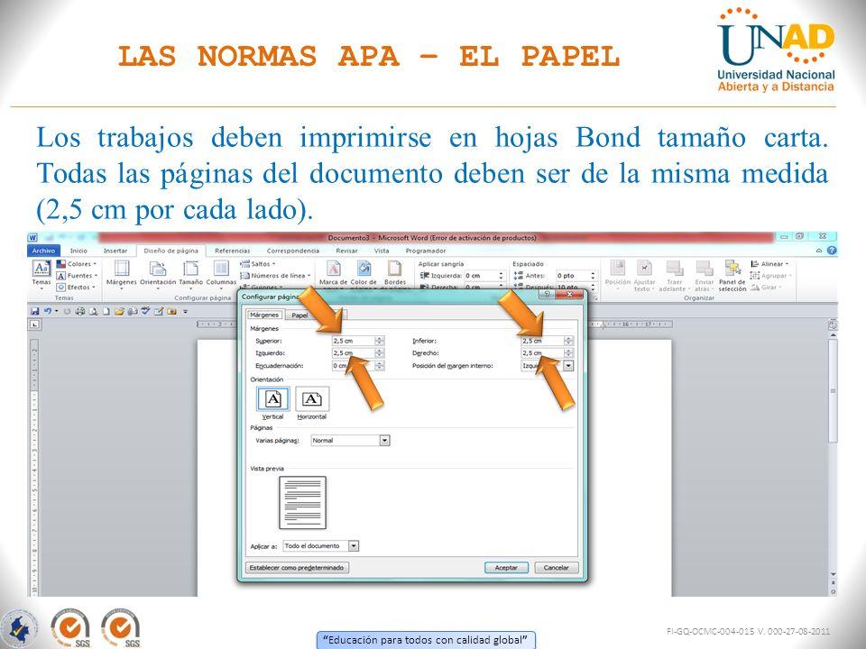 Educación para todos con calidad global FI-GQ-OCMC-004-015 V. 000-27-08-2011 LAS NORMAS APA – EL PAPEL Los trabajos deben imprimirse en hojas Bond tam