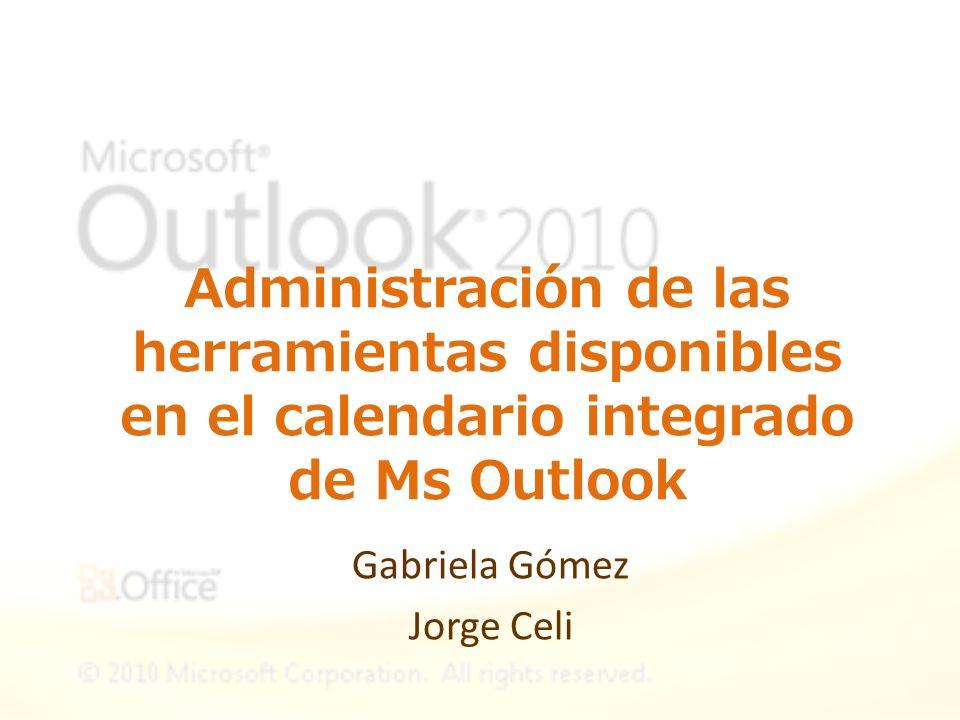 Administración de las herramientas disponibles en el calendario integrado de Ms Outlook Gabriela Gómez Jorge Celi