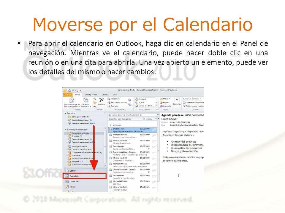 Moverse por el Calendario Para abrir el calendario en Outlook, haga clic en calendario en el Panel de navegación. Mientras ve el calendario, puede hac