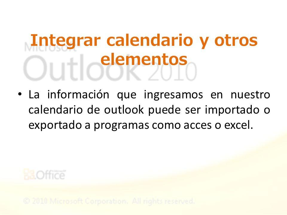 Integrar calendario y otros elementos La información que ingresamos en nuestro calendario de outlook puede ser importado o exportado a programas como