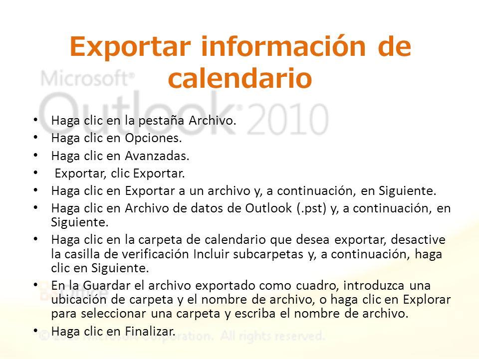 Exportar información de calendario Haga clic en la pestaña Archivo. Haga clic en Opciones. Haga clic en Avanzadas. Exportar, clic Exportar. Haga clic