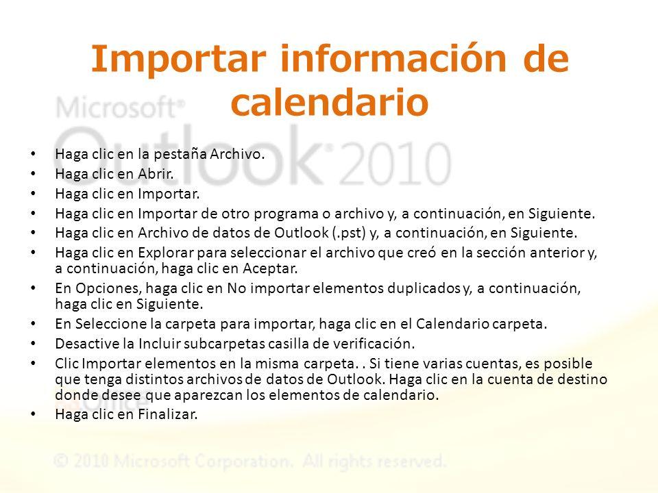 Importar información de calendario Haga clic en la pestaña Archivo. Haga clic en Abrir. Haga clic en Importar. Haga clic en Importar de otro programa