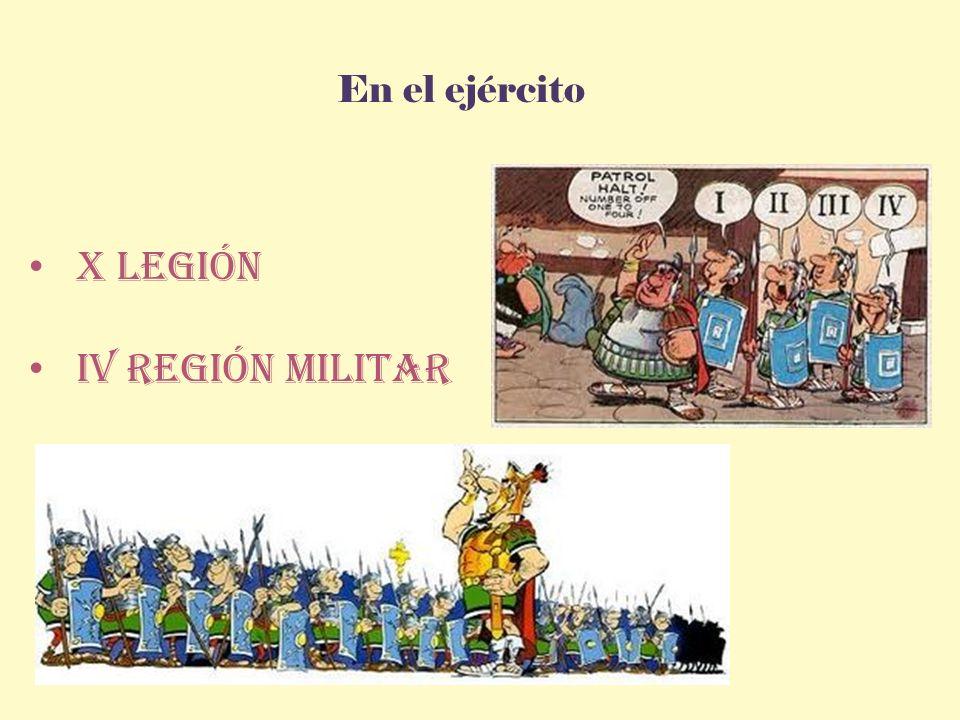 En el ejército X Legión IV Región militar