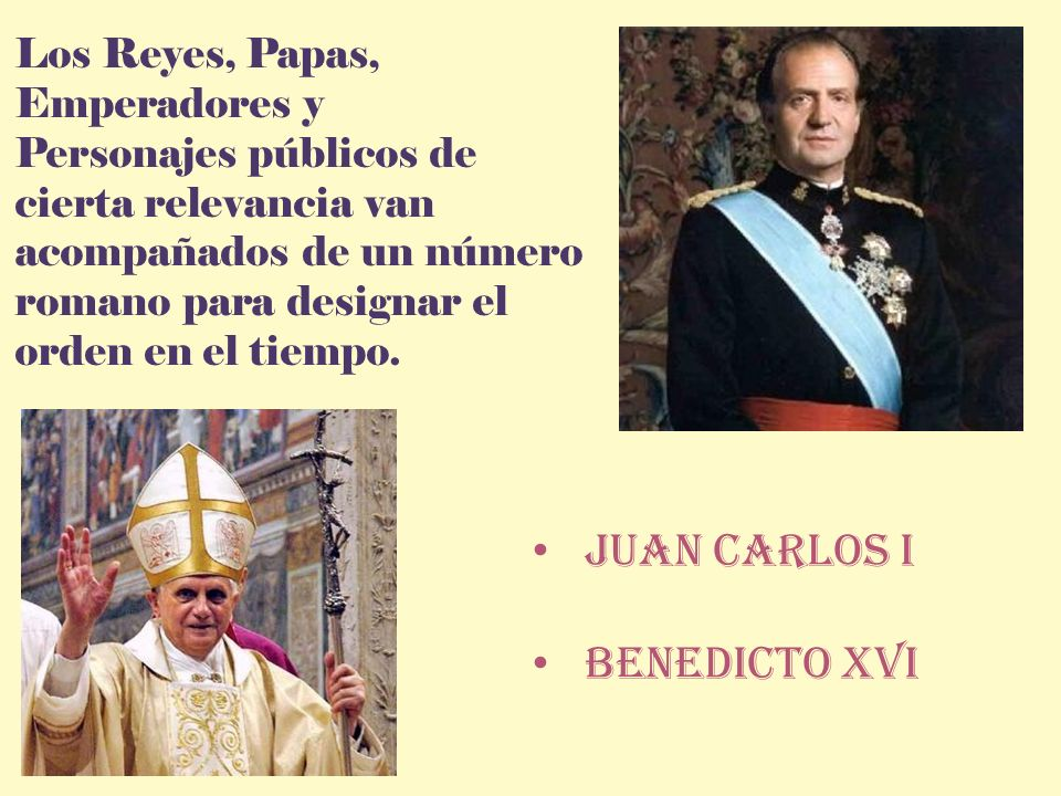 Los Reyes, Papas, Emperadores y Personajes públicos de cierta relevancia van acompañados de un número romano para designar el orden en el tiempo. Juan