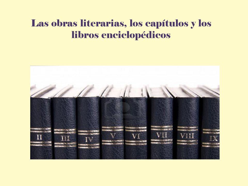 Las obras literarias, los capítulos y los libros enciclopédicos