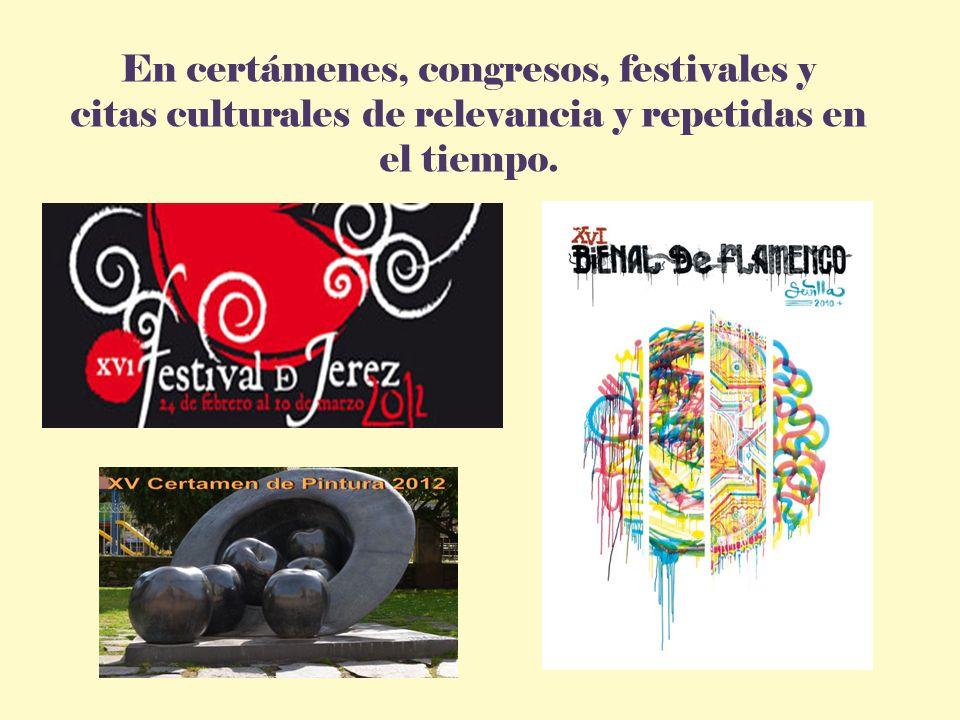 En certámenes, congresos, festivales y citas culturales de relevancia y repetidas en el tiempo.
