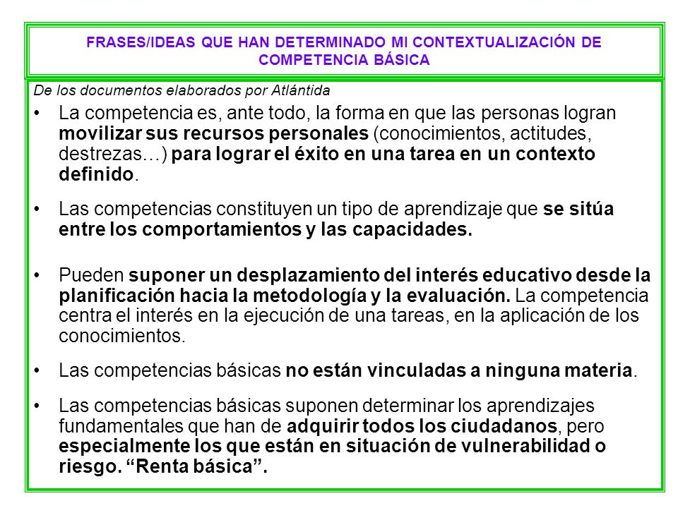 FRASES/IDEAS QUE HAN DETERMINADO MI CONTEXTUALIZACIÓN DE COMPETENCIA BÁSICA De los documentos elaborados por Atlántida La competencia es, ante todo, l