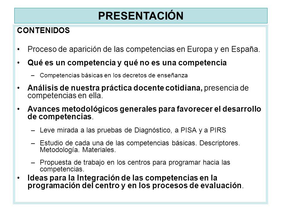 CONTENIDOS Proceso de aparición de las competencias en Europa y en España. Qué es un competencia y qué no es una competencia –Competencias básicas en