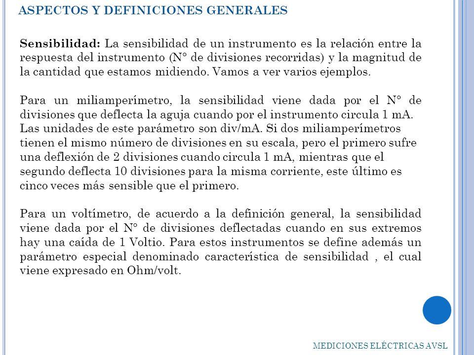 MEDICIONES ELÉCTRICAS AVSL Sensibilidad: La sensibilidad de un instrumento es la relación entre la respuesta del instrumento (N° de divisiones recorri