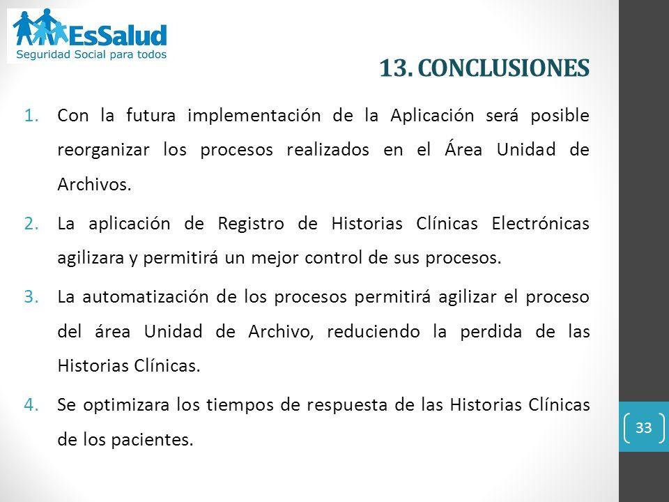 13. CONCLUSIONES 1.Con la futura implementación de la Aplicación será posible reorganizar los procesos realizados en el Área Unidad de Archivos. 2.La