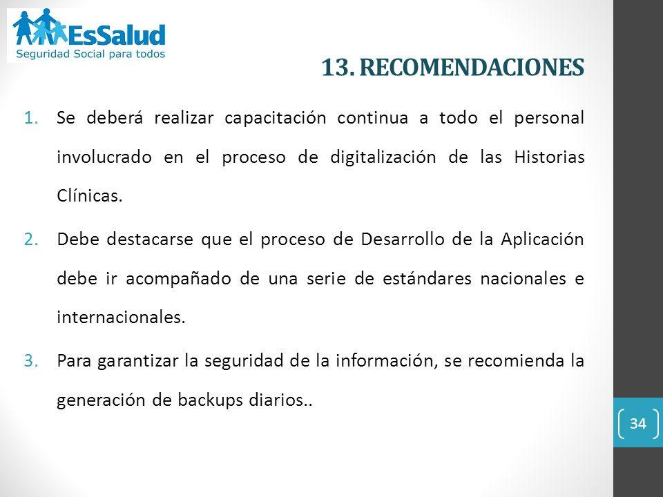 13. RECOMENDACIONES 34 1.Se deberá realizar capacitación continua a todo el personal involucrado en el proceso de digitalización de las Historias Clín