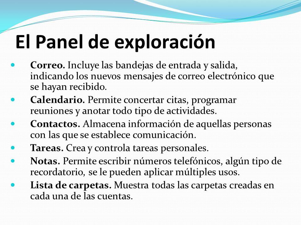 El Panel de exploración Correo. Incluye las bandejas de entrada y salida, indicando los nuevos mensajes de correo electrónico que se hayan recibido. C
