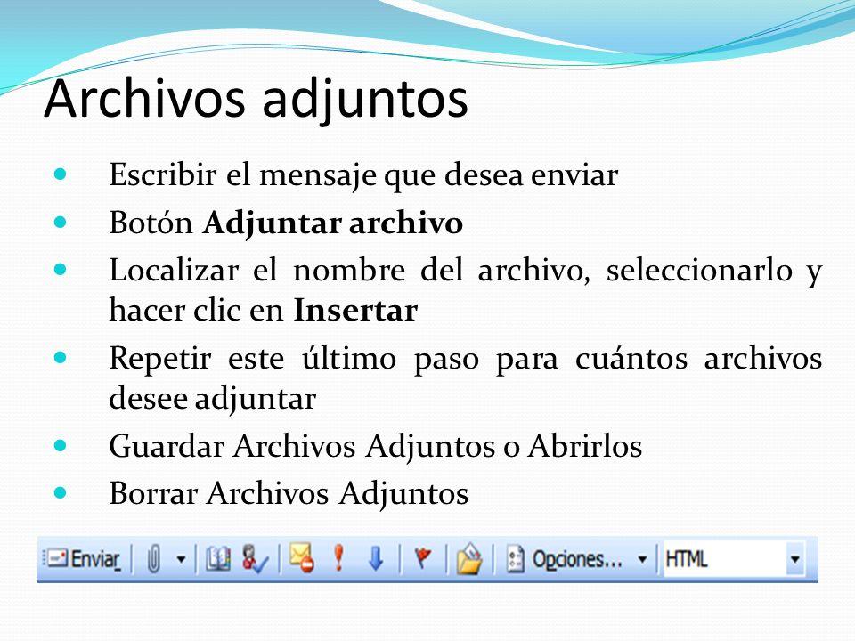 Archivos adjuntos Escribir el mensaje que desea enviar Botón Adjuntar archivo Localizar el nombre del archivo, seleccionarlo y hacer clic en Insertar