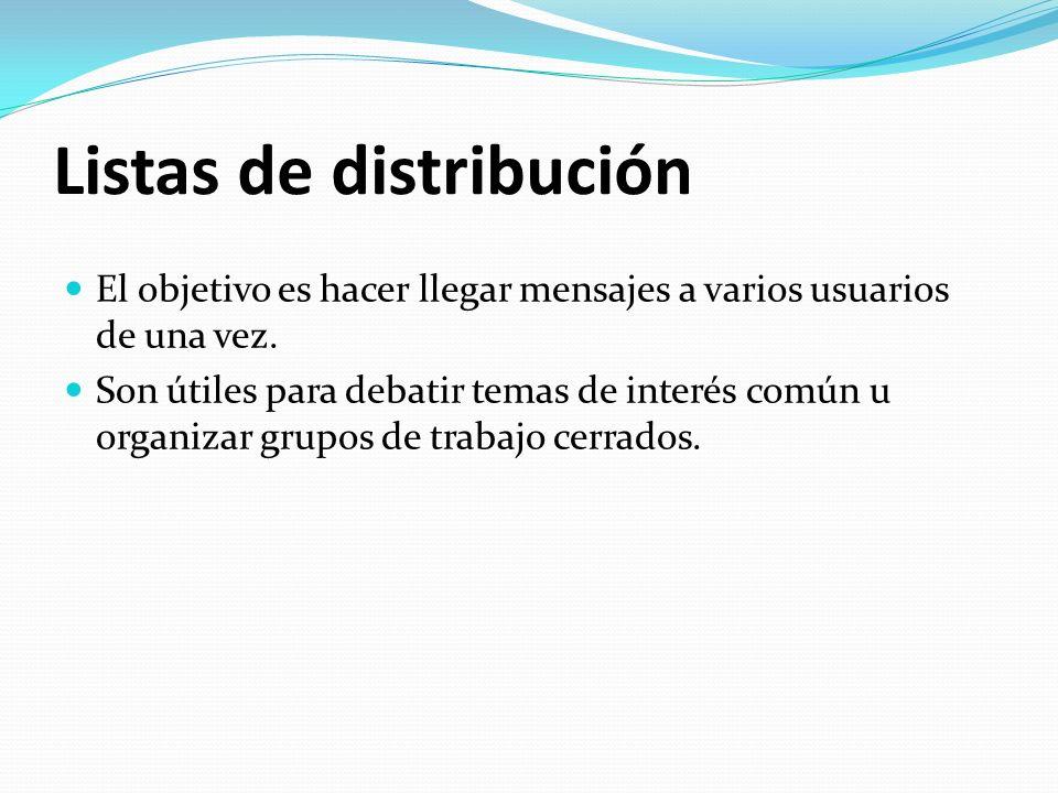 Listas de distribución El objetivo es hacer llegar mensajes a varios usuarios de una vez. Son útiles para debatir temas de interés común u organizar g